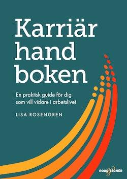 Karriärhandboken : en praktisk guide för dig som vill vidare i arbetslivet