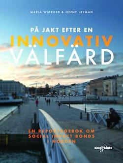 På jakt efter en innovativ välfärd : En reportagebok om social impact bonds