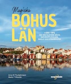 Magiska Bohuslän :  +250 tips om västkustens bästa naturupplevelser, badliv och strandhugg
