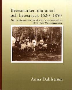 Betesmarker, djurantal och betestryck 1620-1850 : naturvårdsaspekter på historiskt beteshävd i Syd- och mellansverige