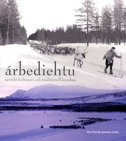 Árbediehtu : samiskt kulturarv och traditionell kunskap