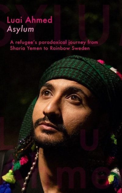 Asylum : a refugee's paradoxical journey from Sharia Yemen to Rainbow Sweden