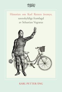 Historien om Karl Retters äventyr, sannskyldigt framlagd av Sebastian Vegræus