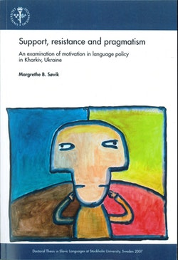 Support, resistance and pragmatism : an examination of motivation in language policy in Kharkiv, Ukraine
