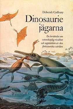 Dinosauriejägarna : en berättelse om vetenskaplig rivalitet och upptäckten av den förhistoriska världen