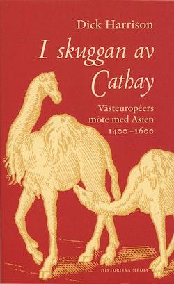 I skuggan av Cathay : västeuropéers möte med Asien 1400-1600