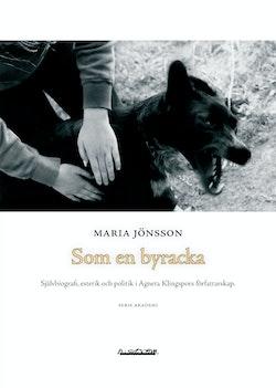 Som en byracka : självbiografi, estetik och politik i Agneta Klingspors  författarskap