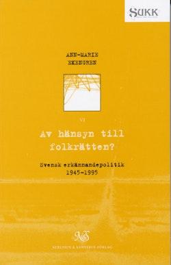Av hänsyn til folkrätten - Svensk erkännandepolitik 1945-1995