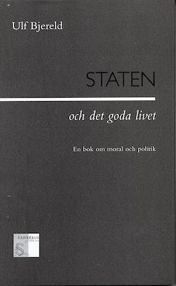 Staten och det goda livet - En bok om moral och politik