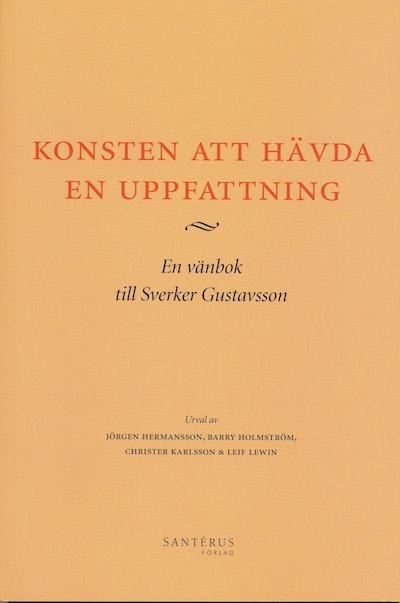 Konsten att hävda en uppfattning : en vänbok till Sverker Gustavsson