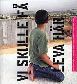 Vi skulle få leva här : om muren i Palestina