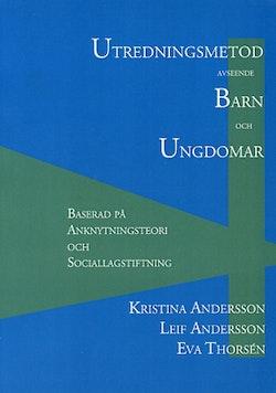 Utredningsmetod avseende barn och ungdomar : baserad på anknytningsteori och sociallagstiftning