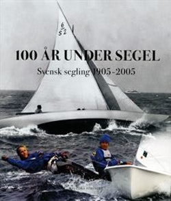 100 år under segel : Svensk segling 1905-2005