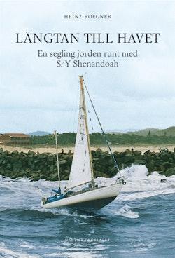Längtan till havet : en segling jorden runt med s/y Shenandoah