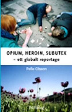 Opium, Heroin, Subutex : ett globalt reportage