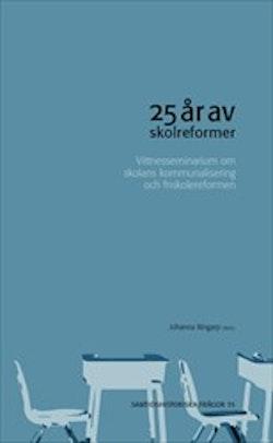 25 år av skolreformer : Vittnesseminarium om skolans kommunalisering och friskolereformen