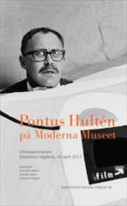 Pontus Hultén på Moderna Museet : Vittnesseminarium Södertörns högskola, 26 april 2017