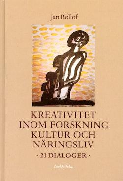 Kreativitet inom forskning, kultur och näringsliv - 21 dialoger