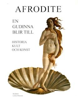 Afrodite : en gudinna blir till - historia, kult och konst