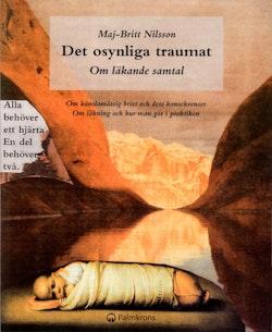 Det osynliga traumat - om läkande samtal : om känslomässig brist och dess konsekvenser. Om läkning och hur man gör i praktiken