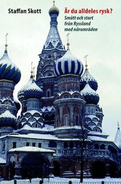 Är du alldeles rysk? Smått och stort från Ryssland med närområden