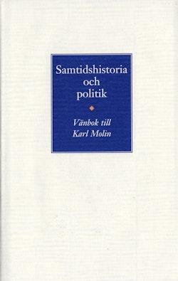 Samtidshistoria och politik. Vänbok till Karl Molin