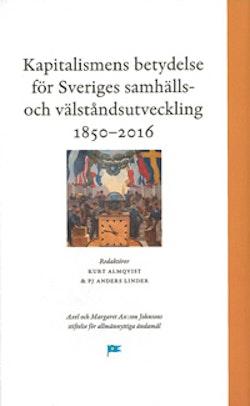 Kapitalismens betydelse för Sveriges samhälls- och välståndsutveckling 1850-2016