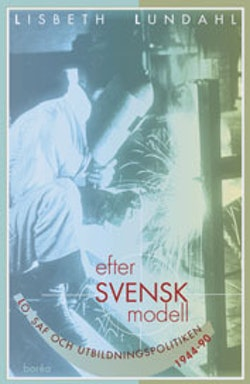 Efter svensk modell : LO, SAF och utbildningspolitiken 1944-90