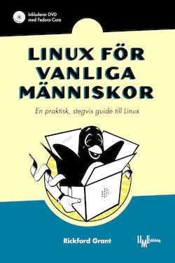 Linux för vanliga människor : en praktisk, stegvis guide till Linux