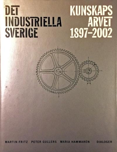 Det industriella Sverige : kunskapsarvet 1897-2002