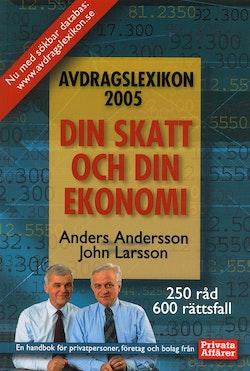 Avdragslexikon 2005 : handbok om skatt och ekonomi för privatpersoner, företag och bolag
