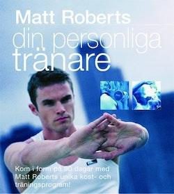Din personliga tränare : kom i form på 90 dagar med Matt Roberts unika kost- och träningsprogram!
