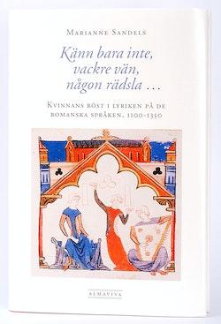 Känn bara inte, vackre vän, någon rädsla … Kvinnans röst i lyriken  på de romanska språken, 1100–1350