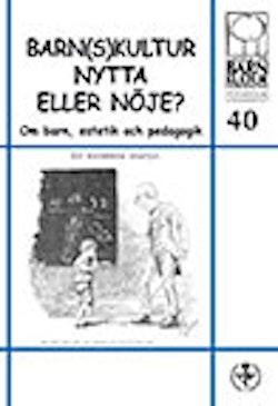 Barn(s)kultur - Nytta eller nöje? nr 40