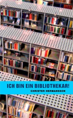Ich bin ein bibliothekar! : en bibliotekaries berättelse