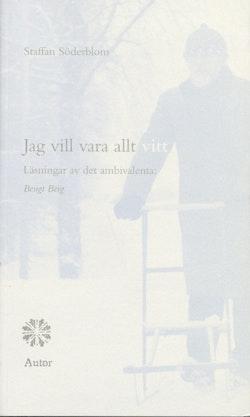 Jag vill vara allt vitt : läsningar av det ambivalenta: Bengt Berg