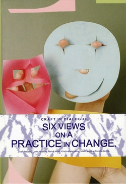 Craft in Dialogue : six views on a practice in change