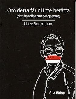 Om detta får ni inte berätta (det handlar om Singapore)