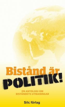 Bistånd är politik! : en antologi om biståndets utmaningar