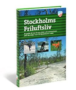 Stockholms friluftsliv : en guide till mer än 150 vinter- och sommaraktiviteter från Norrtälje i norr till Nynäshamn i söder