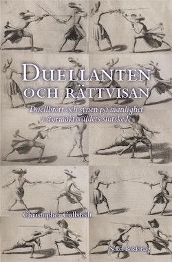 Duellanten och rättvisan : duellbrott och synen på manlighet i stormaktsväldets slutskede