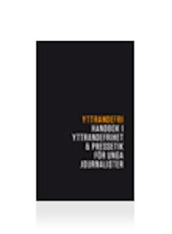 Yttrandefri : handbok i yttrandefrihet och pressetik för unga journalister