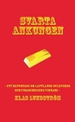 Svarta ankungen : ett reportage om Lapplands guldfeber och finanskrisens vi