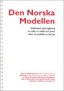 Den norska modellen : medieetisk självreglering av radio, tv, webb och press - efter att politikerna backat
