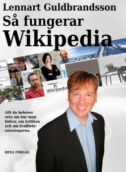 Så fungerar Wikipedia : allt du behöver veta om hur man bidrar, om kritiken och om kvalitetssatsningarna