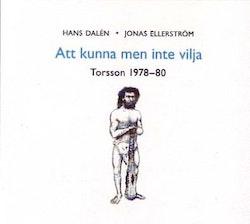 Att kunna men inte vilja - Torsson 1978-80