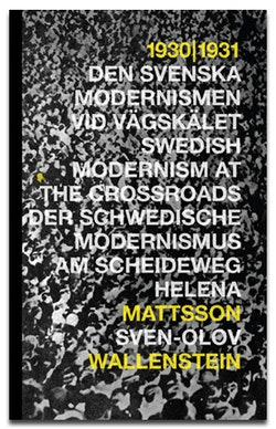 1930 - 1931 : den svenska modernismen vid vägskälet = Swedish modernism at the crossroads = Der schwedische Modernismus am Scheideweg