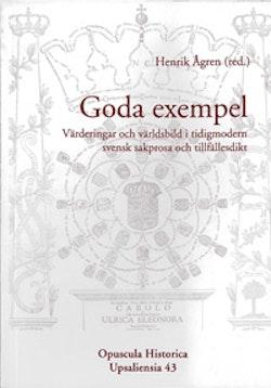 Goda exempel : värderingar och världsbild i tidigmodern svensk sakprosa och tillfällesdikt