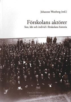 Förskolans aktörer : stat, kår och individ i förskolans historia