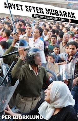 Arvet efter Mubarak : egyptens kamp för frihet